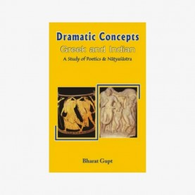 Dramatic Concepts, Greek and Indian — A Study of the Poetics and the Natyasastra by Bharat Gupt - 9788124600252