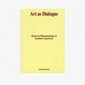 Art as Dialogue — Essays in Phenomenology of Aesthetic Experience by Goutam Biswas - 9788124600436