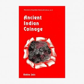 Ancient Indian Coinage — A Systematic Study of Money Economy from Janapada Period to Early Medieval Period (600 bc to ad 1200) by Rekha Jain - 9788124600528