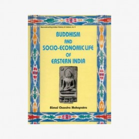 Buddhism and Socio-Economic Life of Eastern India — With Special Reference to Bengal and Orissa (8th-12th centuries ad) by Bimal Chandra  Mohapatra - 9788124600559