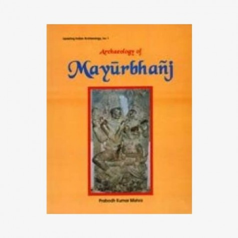 Archaeology of Mayurbhanj by Prabodh Kumar Mishra - 9788124600849