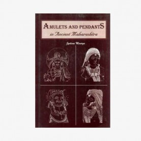 Amulets and Pendants in Ancient Maharashtra (3rd c. bc to 3rd c. ce) by Jyotsna Maurya - 9788124601587