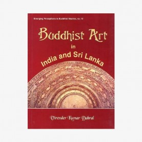 Buddhist Art in India and Sri Lanka — 3rd Century bc to 6th Century ad: A Critical Study by Virender Kumar Dabral - 9788124601624
