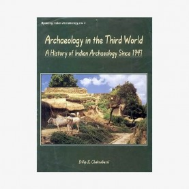 Archaeology in the Third World — A History of Indian Archaeology Since 1947 by Dilip K. Chakrabarti - 9788124602171