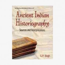 Ancient Indian Historiography — Sources and Interpretations by G.P. Singh - 9788124602287