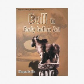 Bull in Early Indian Art - Up to Sixth Century by Bhogendra Jha - 9788124602553