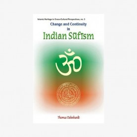 Change and Continuity in Indian Sufism — A Naqshbandi-Mujaddidi Branch in the Hindu Environment by Thomas Dahnhardt - 9788124604052