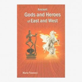 Ancient Gods and Heroes of East and West by Marta Vannucci - 9788124604137