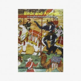 Birds and Animals in Mughal Miniature Paintings by Zaheda Khanam - 9788124604854