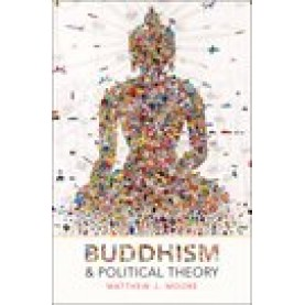 BUDDHISM AND POLITICAL THEORY C by MOORE, MATTHEW J. - 9780190465513