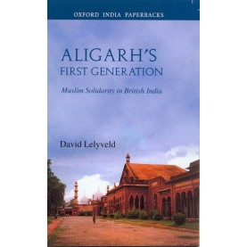 ALIGARH'S FIRST GENERATION(OIP) by LELYVELD  DAVID - 9780195666670