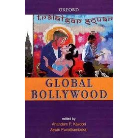 GLOBAL BOLLYWOOD by KAVOORI,ANANDAM & ASWIN PUNATHAMBEKAR - 9780195699487