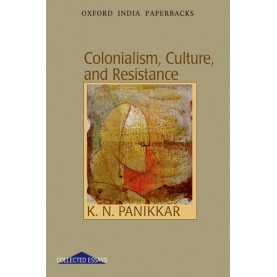 COLONIALISM,CULTURE,AND RESISTANCE (OIP) by PANIKKAR,K N - 9780198064190