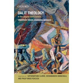 DALIT THEOLOGY IN THE 21ST CENTURY by CLARKE,SATHIANATHAN,MANCHALA DEENABANDHU & PHILIP PEACOCK - 9780198066910