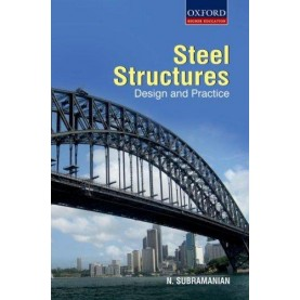 STEEL STRUCTURES: DESIGN AND PRACTICE by N. SUBRAMANIAN - 9780198068815