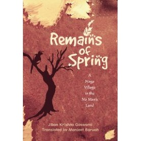 REMAINS OF SPRING by GOSWAMI, JIBON KRISHNA - 9780199467136