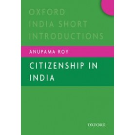 CITIZENSHIP IN INDIA by ROY, ANUPAMA - 9780199467969