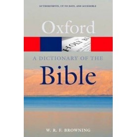 A DICTIONARY OF THE BIBLE by W.R,F.BROWNING - 9780199543984