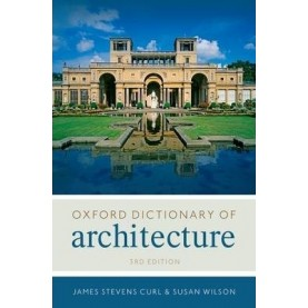 THE OXFORD DICTIONARY OF ARCHITECTURE 3E by JAMES STEVENS CURL, SUSAN WILSON - 9780199674985