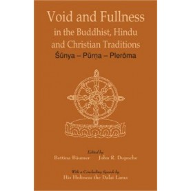 Void and Fullness in the Buddhist, Hindu and Christian Traditions — Sunya — Purna — Pleroma by Bettina Baumer and John R. Dupuche - 9788124603406