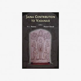 Jaina Contribution to Varanasi by R.C. Sharma, Pranati Ghosal - 9788124603413