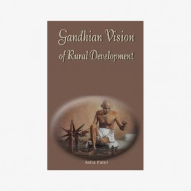 Gandhian Vision of Rural Development — Its Relevance in Present Time by Asha Patel - 9788186921326