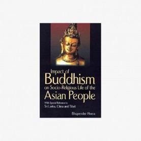 Impact of Buddhism on Socio-Religious Life of the Asian People — With Special Reference to Sri Lanka, China and Tibet by Bhupendra Heera - 9788186921432