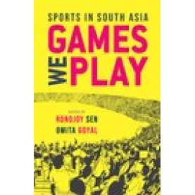 Games We Play: Sports in South Asia-Professor Ronojoy Sen and Dr Omita Goyal,Doctorate-Oxford University Press-9780190126810