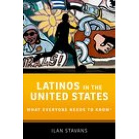 Latinos in the United States: What Everyone Needs to Know-Ilan Stavans-Oxford University Press-9780190670184