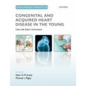 Challenging Concepts in Congenital and Acquired Heart Disease in the Young: A Case-Based Approach with Expert Commentary-Salim Jivanji and Michael Rigby-Oxford University Press-9780198759447