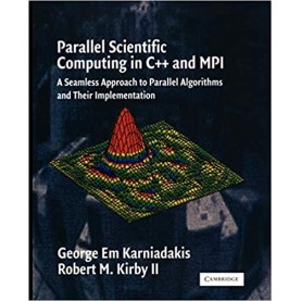 PARALLEL SCIENTIFIC COMPUTING C++ AND MPI-KARNIADAKIS-Cambridge University Press-9780521520805