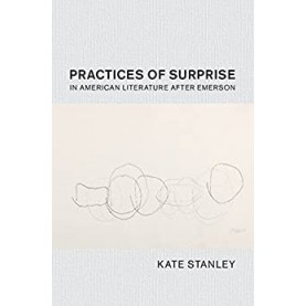 Practices of Surprise in American Literature After Emerson-Stanley-Cambridge University Press-9781108426879