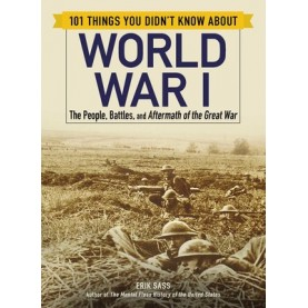 101 THINGS YOU DIDN'T KNOW ABOUT WORLD WAR I - 9781507207222
