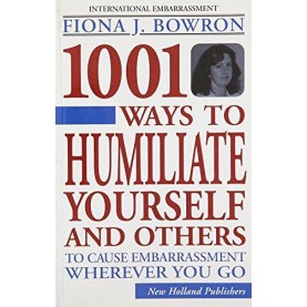 1001 Ways To Humiliate Yourself And Others - 9781843308553