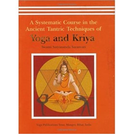 A Systematic Course in the Ancient Tantric Techniques of Yoga and Kriya-Swami Satyananda Saraswati-9788185787084