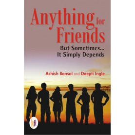 Anything for Friends : But Sometimes… It Simply Depends-Ashish Bansal-9789382536314