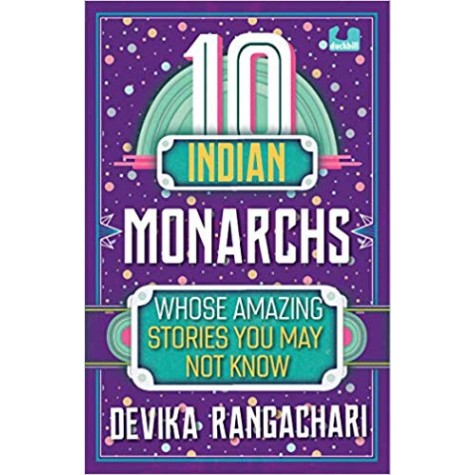 10 INDIAN MONARCHS WHOSE AMAZING STORIES YOU MAY NOT KNOW-9789387103184