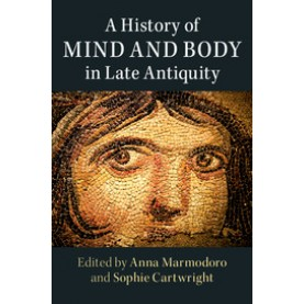 A History of Mind and Body in Late Antiquity,Marmodoro,Cambridge University Press,9781107181212,