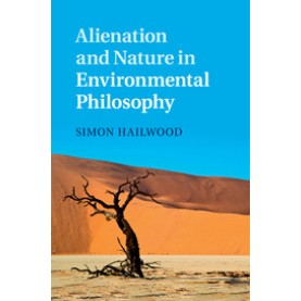 Alienation and Nature in Environmental Philosophy,Hailwood,Cambridge University Press,9781107442184,