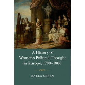 A History of Women's Political Thought in Europe, 1700–1800,GREEN,Cambridge University Press,9781107450028,