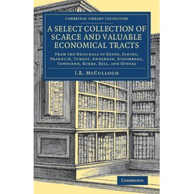 A Select Collection of Scarce and Valuable Economical Tracts,McCulloch,Cambridge University Press,9781108083737,