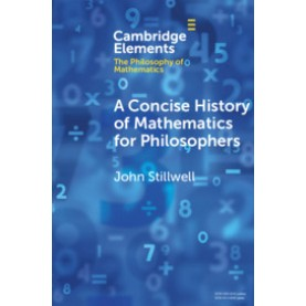 A Concise History of Mathematics for Philosophers .,John Stillwell,Cambridge University Press,9781108456234,