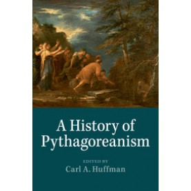 A History of Pythagoreanism,Huffman,Cambridge University Press,9781316648476,