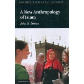 A New Anthropology of Islam South Asian Edition South Asian Edition,BOWEN,Cambridge University Press,9781107615755,