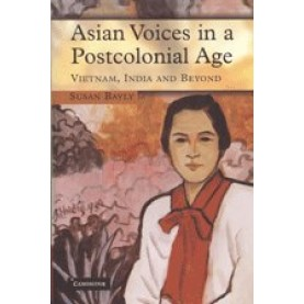 ASIAN VOICES IN A POSTCOLONIAL AGE                (SOUTH ASIAN EDITION),BAYLY,Cambridge University Press,9780521516808,